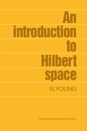 An Introduction to Hilbert Space ebook by N. Young