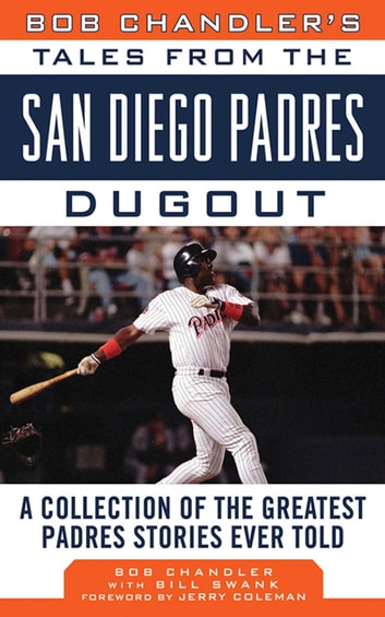 Bob Chandler's Tales from the San Diego Padres Dugout - A Collection of the Greatest Padres Stories Ever Told ebook by Bob Chandler,Bill Swank