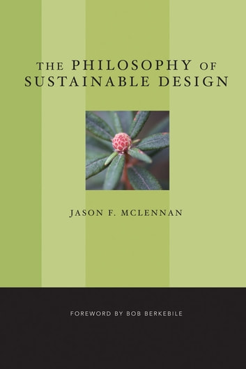 The Philosophy of Sustainable Design - The Future of Architecture ebook by Jason F. McLennan