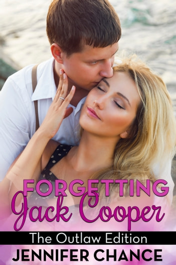 Forgetting Jack Cooper - The Outlaw Edition ebook by Jennifer Chance