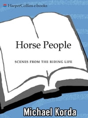 Horse People - Scenes from the Riding Life ebook by Michael Korda