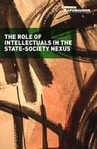 Role of Intellectuals - In the State-Society Nexus ebook by Mapungubwe Institute for Strategic Reflection (MISTRA), Nomboniso Gasa, Z. Pallo Jordan,...
