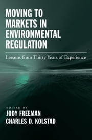 Moving to Markets in Environmental Regulation: Lessons from Twenty Years of Experience ebook by Jody Freeman,Charles D. Kolstad