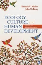 Ecology, Culture and Human Development - Lessons for Adivasi Education ebook by John W. Berry, Ramesh Chandra Mishra