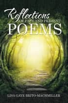 Reflections of Past and Present Poems ebook by Lisa Gaye Brito-Machmiller