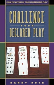 Challenge Your Declarer Play ebook by Danny Roth