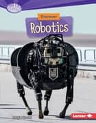 Discover Robotics ebook by Douglas Hustad