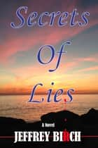 Secrets Of Lies ebook by Jeffrey Birch