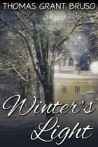 Winter's Light ebook by Thomas Grant Bruso