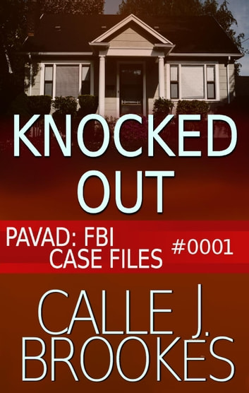 #0001 Knocked Out - PAVAD: FBI Case Files, #1 ebook by Calle J. Brookes