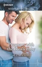 Pregnant with the Boss's Baby ebook by Sue MacKay