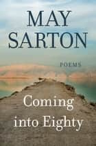 Coming into Eighty - Poems ebook by May Sarton
