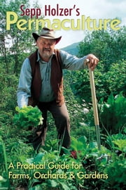 Sepp Holzer's Permaculture - A Practical Guide for Farms, Orchards and Gardens ebook by Sepp Holzer