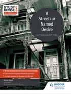 Study and Revise for AS/A-level: A Streetcar Named Desire eBook by Nicola Onyett
