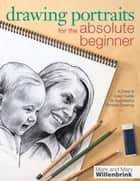 Drawing Portraits for the Absolute Beginner - A Clear & Easy Guide to Successful Portrait Drawing ebook by Mark Willenbrink, Mary Willenbrink