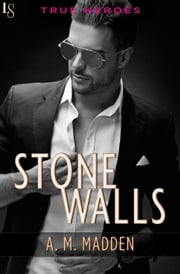 Stone Walls - A True Heroes Novel ebook by A. M. Madden