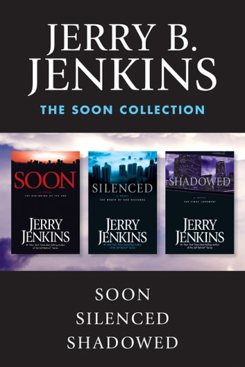 The Soon Collection: Soon / Silenced / Shadowed - The Beginning of the End ebook by Jerry B. Jenkins