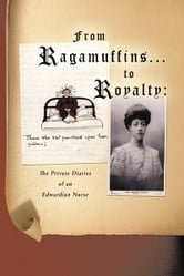 From Ragamuffins … to Royalty - The Private Diaries of an Edwardian Nurse ebook by Tony Shephard S.B.St J.