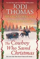 The Cowboy Who Saved Christmas ebook by Jodi Thomas, Sharla Lovelace, Scarlett Dunn
