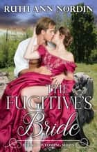 The Fugitive's Bride ebook by Ruth Ann Nordin