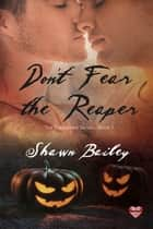 Don't Fear The Reaper ebook by Shawn Bailey