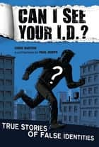 Can I See Your I.D.?: True Stories of False Identities - True Stories of False Identities ebook by Chris Barton, Paul Hoppe
