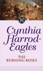The Burning Roses - The Morland Dynasty, Book 29 ebook by Cynthia Harrod-Eagles
