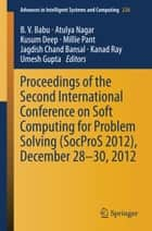Proceedings of the Second International Conference on Soft Computing for Problem Solving (SocProS 2012), December 28-30, 2012 ebook by B. V. Babu, Atulya Nagar, Kusum Deep,...