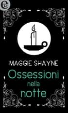 Ossessioni nella notte (eLit) eBook by Maggie Shayne