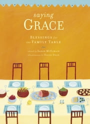 Saying Grace - Blessings for the Family Table ebook by David Dean,Sarah McElwain