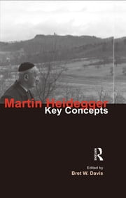 Martin Heidegger - Key Concepts ebook by Bret W. Davis
