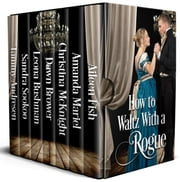 How to Waltz with a Rogue ebook by Dawn Brower, Aileen Fish, Amanda Mariel,...