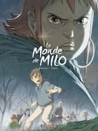 Le Monde de Milo - Tome 4 ebook by Christophe Ferreira, Richard Marazano