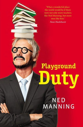 Playground Duty: A teaching life ebook by Ned Manning