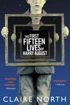The First Fifteen Lives of Harry August eBook par Claire North