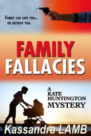 Family Fallacies - A Kate Huntington Mystery, #3 ebook by Kassandra Lamb