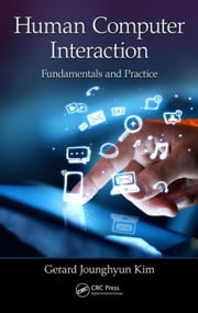 Human-Computer Interaction: Fundamentals and Practice ebook by Kim, Gerard Jounghyun
