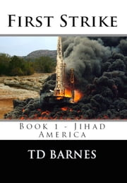 First Strike: Jihad America eBook von TD Barnes