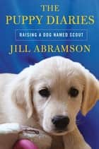 The Puppy Diaries ebook by Jill Abramson