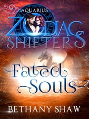 Fated Souls (A Zodiac Shifters Paranormal Romance: Aquarius ) - Zodiac Shifters, #1 ebook by Bethany Shaw