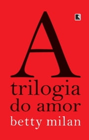 A Trilogia do Amor ebook by Betty Milan