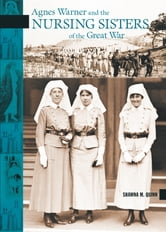 Agnes Warner and the Nursing Sisters of the Great War ebook by Shawna M. Quinn
