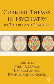 Current Themes in Psychiatry in Theory and Practice ebook by Dr Niruj Agrawal,Dr Jim Bolton,Dr Raghunandan Gaind