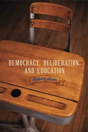 Democracy, Deliberation, and Education ebook by Robert Asen
