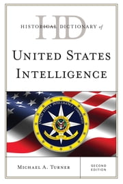 Historical Dictionary of United States Intelligence ebook by Michael A. Turner