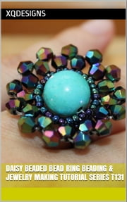 Daisy Beaded Bead Ring: Beading & Jewelry Making Tutorial Series T131 ebook by XQ Designs