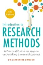 Introduction to Research Methods 5th Edition - A Practical Guide for Anyone Undertaking a Research Project ebook by Dr Catherine Dawson