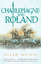 Charlemagne and Roland - A Novel ebook by Allan Massie