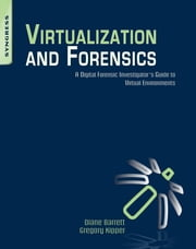 Virtualization and Forensics - A Digital Forensic Investigator's Guide to Virtual Environments ebook by Diane Barrett,Greg Kipper