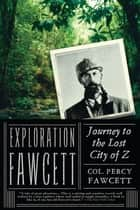 Exploration Fawcett: Journey to the Lost City of Z ebook by Percy Fawcett